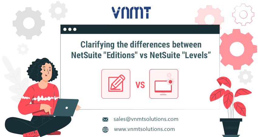 "Clarifying the differences between NetSuite ""Editions"" vs NetSuite ""Levels"""