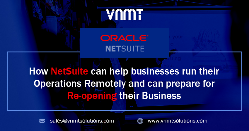 How NetSuite can help Businesses run their Operations Remotely and can prepare for Re-opening their Business