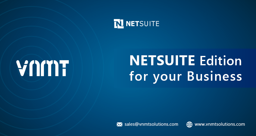NetSuite Editions: Which is the best fit for your Business?